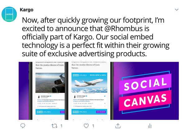 Now, after quickly growing our footprint, I'm excited to announce that Rhombus is officially part of Kargo. Our social embed technology is a perfect fit within their growing suite of exclusive advertising products. (1)
