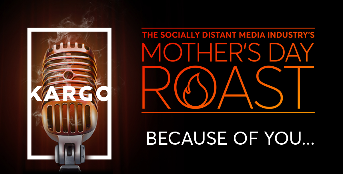 Kargo's Socially Distant Media Industry Mother's Day Roast