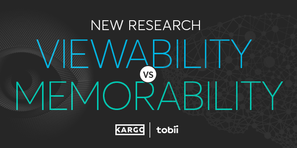 NEW RESEARCH: Viewability vs. Memorability